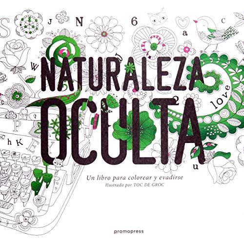 NATURALEZA OCULTA: UN LIBRO PARA COLOREAR Y EVADIRSE de DE GROC, TOC ...