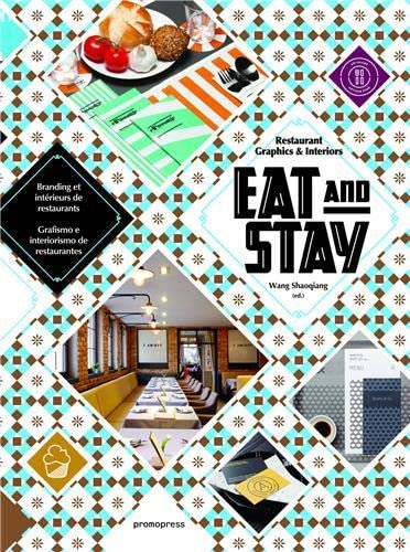 Eat and Stay: Restaurant Graphics & Interiors (Hardcover): Wang Shaoqiang