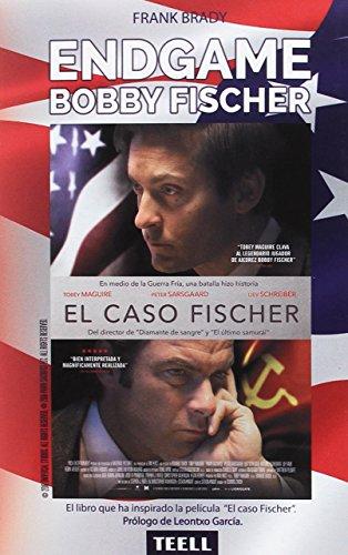 ENDGAME: El espectacular ascenso y descenso de Bobby Fischer. Del más brillante prodigio ...