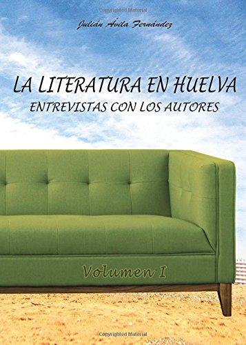 9788416514564: La Literatura en Huelva. Entrevistas con los Escritores Onubenses. I (Spanish Edition)