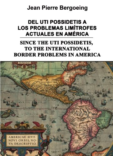 9788416514755: DEL UTI POSSIDETIS A LOS PROBLEMAS LIMÍTROFES ACTUALES EN AMÉRICA / SINCE THE UTI POSSIDETIS, TO THE INTERNATIONAL BORDER PROBLEMS IN AMERICA