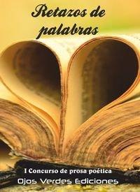 9788416524228: Retazos de palabras: I Concurso de prosa poética Ojos Verdes Ediciones