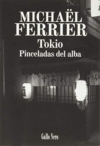 TOKIO. PINCELADAS DEL ALBA: FERRIER, MICHAËL