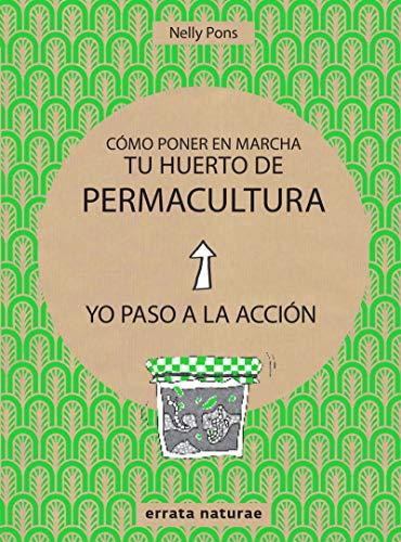 9788416544813: Cómo poner en marcha tu huerto de permacultura: Yo paso a la acción