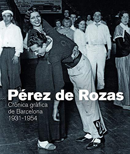 9788416547081: PEREZ DE ROZAS. CRONICA GRAFICA DE BARCELONA 1931-1954