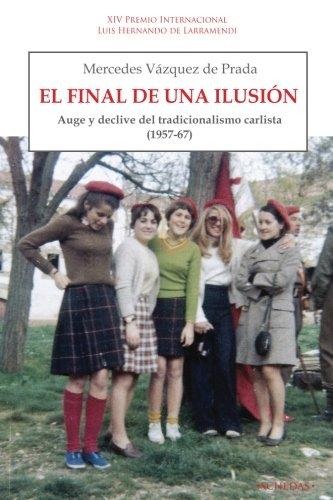 9788416558407: El final de una ilusión: Auge y declive del tradicionalismo carlista (1957-1967): Volume 3 (Coleccin Luis Hernando de Larramendi. Historia del Carlismo)