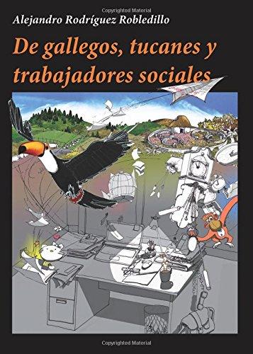 9788416573738: De gallegos, tucanes y trabajadores sociales