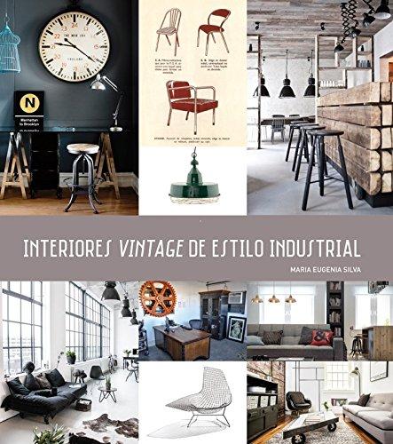 9788416574049: INTERIORES VINTAGE de Estilo Industrial