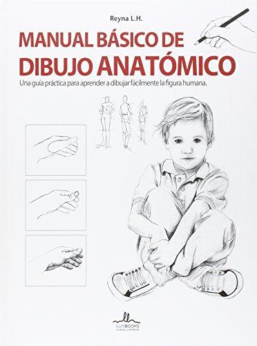 Manual basico de dibujo anatomico: Reyna L.H.