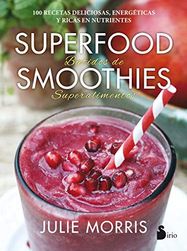 SUPERFOOD SMOOTHIES BATIDOS DE SUPERALIMENTOS: MORRIS, JULIE GÓMEZ