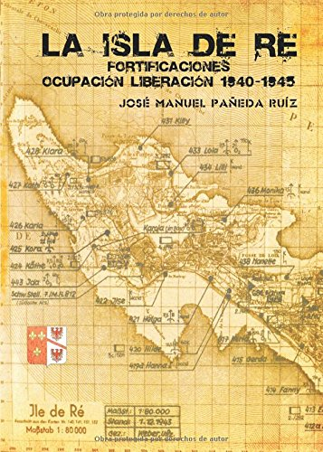 9788416611256: La isla de Ré: Fortificaciones Ocupación Liberación 1940-1945 (Spanish Edition)