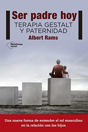 Ser padre hoy: Terapia Gestalt y paternidad: Rams, Albert