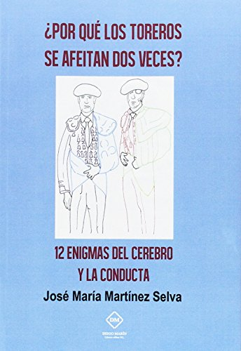 9788416625666: ¿POR QUE LOS TOREROS SE AFEITAN DOS VECES?: 12 ENIGMAS DEL CEREBRO Y LA CONDUCTA