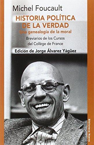 HISTORIA POLÍTICA DE LA VERDAD: UNA GENEALOGÍA: FOUCAULT, MICHEL (aut.);