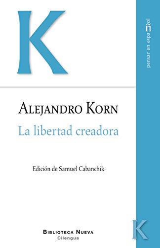LA LIBERTAD CREADORA: ALEJANDRO KORN (AUT.),