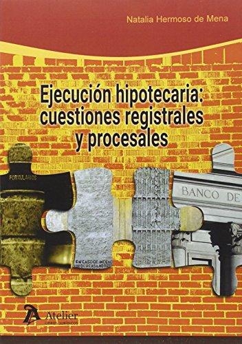 Ejecución hipotecaria: cuestiones registrales y procesales: Problemática actual