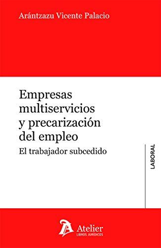 Empresas multiservicios y precarización del empleo: El trabajador subcedido - Vicente Palacio, Arántzazu