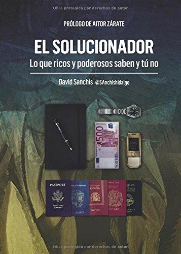 El solucionador, lo que ricos y poderosos saben y tú no (Paperback): David Sanchis Hidalgo