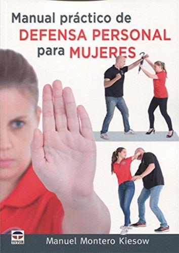 Manual práctico de Defensa Personal para mujeres: Montero Kiesow, Manuel