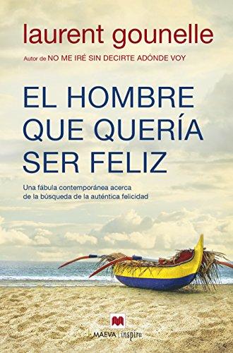 9788416690084: El hombre que quería ser feliz: Una fábula contemporánea acerca de la búsqueda de la auténtica felicidad (Maeva Inspira)