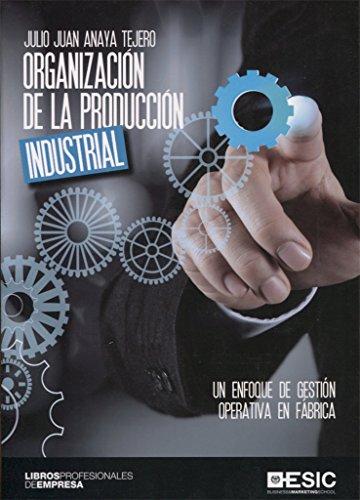 Organización de la producción industrial: Anaya Tejero, Julio