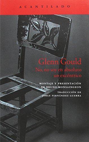 9788416748303: Glenn Gould: No, no soy en absoluto un excéntrico (El Acantilado)