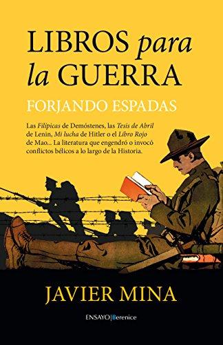 9788416750047: Libros para la guerra. Forjando espadas: La literatura que engendró o invocó conflictos bélicos a lo largo de la Historia (Ensayo)