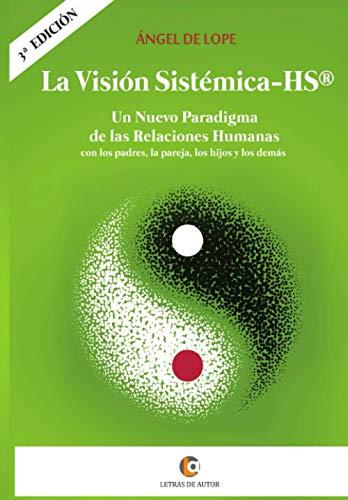 9788416760114: La Visión Sistémica - HS®: Un nuevo paradigma de las Relaciones Humanas con los padres, la pareja, los hijos y los demás.