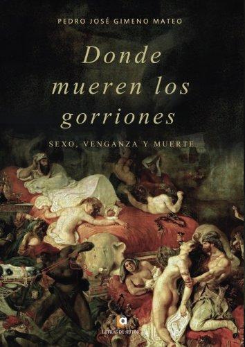 9788416760527: Donde mueren los gorriones: Sexo, venganza y muerte