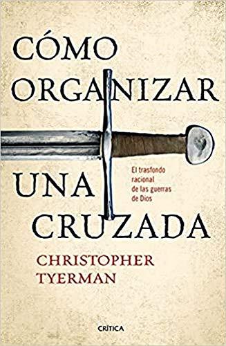 9788416771257: Cómo organizar una cruzada: El trasfondo racional de las guerras de Dios