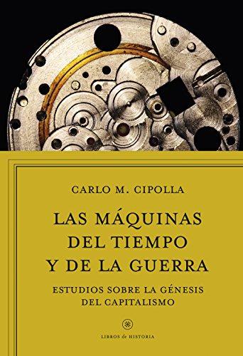 9788416771745: Las máquinas del tiempo y de la guerra: Estudios sobre la génesis del capitalismo (Libros de Historia) (Spanish Edition)
