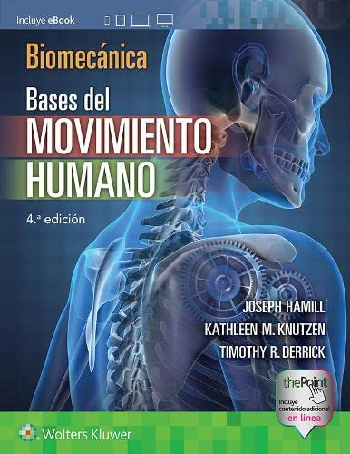 Biomecánica Bases del movimiento humano / Biomechanical Basis of Human Movement: Bases del movimiento humano/ Basis of human movement - Hamill, Joseph/ Knutzen, Kathleen/ Derrick, Timothy