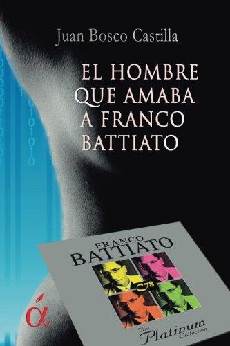 9788416815425: El hombre que amaba a Franco Battiato