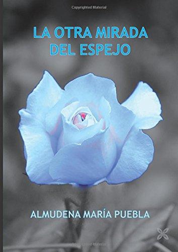 LA OTRA MIRADA DEL ESPEJO: PUEBLA, ALMUDENA MARÍA