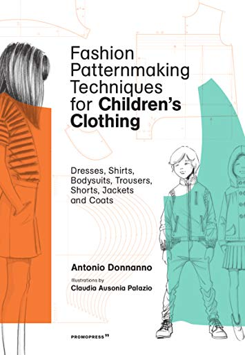 Fashion Patternmaking Techniques For Children: Donnanno, Antonio/ Palazio,