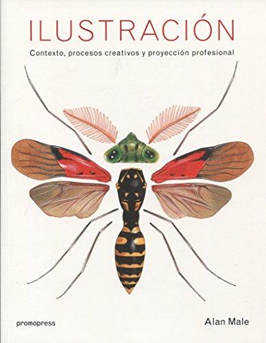 ILUSTRACIÓN. CONTEXTO, PROCESOS CREATIVOS Y PROYECCIÓN PROFESIONAL (Paperback): ALAN MALE