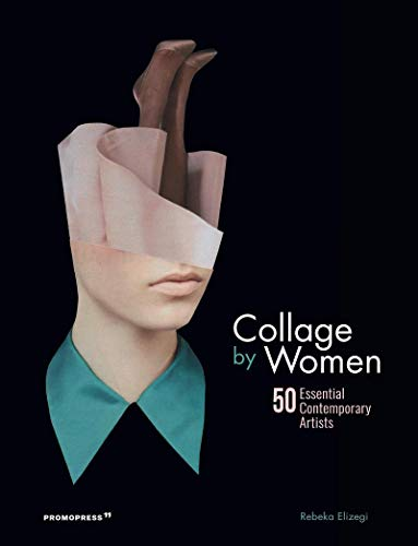 9788416851775: Collage by Women: 50 Essential Contemporary Artists (Graphisme-Ilustration-Communication-Design)