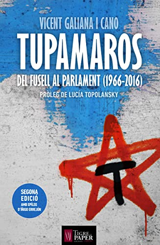 9788416855025: Tupamaros: Del fusell al parlament (1966-2016) (Urpes, les armes del tigre) (Catalan Edition)