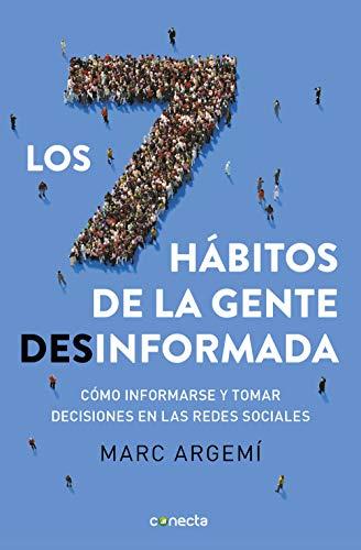 9788416883721: Los siete hábitos de la gente desinformada: Cómo informarse y tomar decisiones en las redes sociales (Conecta)