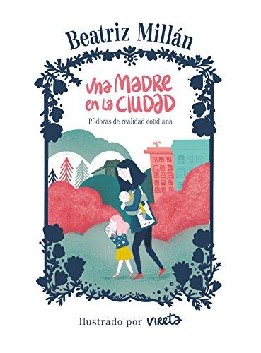 Una madre en la ciudad: Píldoras de: Millán, Beatriz and