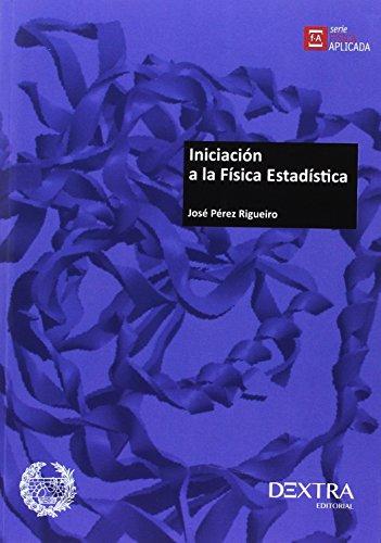 INICIACIÓN A LA FÍSICA ESTADÍSTICA. - PEREZ RIGUEIRO, JOSE