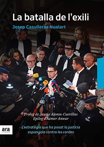9788416915835: La batalla de l'exili: L'estratègia que ha posat la justícia espanyola sota les cordes (CATALAN)