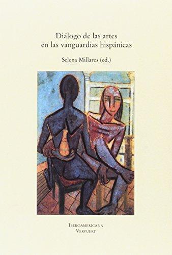 DIÁLOGO DE LAS ARTES EN LAS VANGUARDIAS: SELENA MILLARES (ED.)