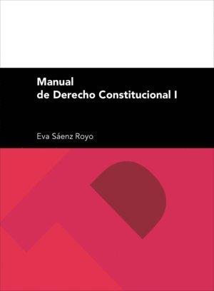 Manual de Derecho Constitucional I: Sáenz Royo, Eva