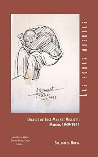 LAS HORAS MUERTAS DIARIOS DE JOSÉ MANAUT: FEDERICO CASTRO Y