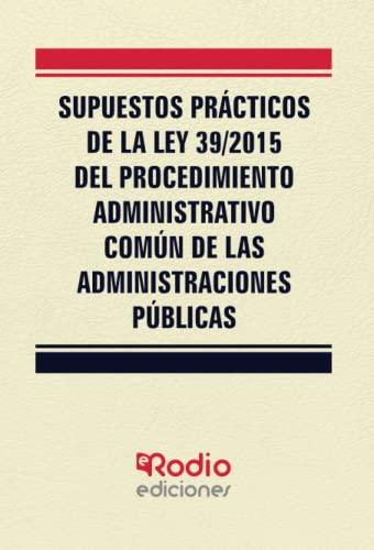 9788416963980: Supuestos Prácticos de la Ley 39/2015 del Procedimiento Administrativo Común de las Administraciones Públicas
