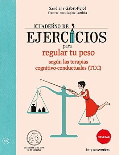 9788416972043: Cuaderno de ejercicios para regular tu peso según las Terapias cognitivo-conductuales (TCC): ¡Desarrollo todo mi potencial! (Terapias Cuadernos ejercicios)