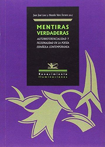 Mentiras verdaderas: Autorreferencialidad y ficcionalidad en la poesía española contemporánea (Iluminaciones)