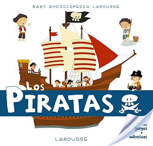 Baby enciclopedia. Los Piratas: Larousse Editorial