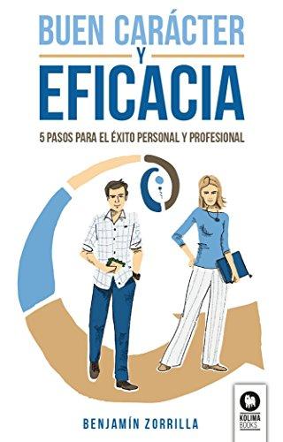 9788416994656: Buen Carácter y Eficacia: 5 pasos para el éxito personal y profesional (Directivos y líderes)